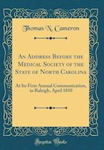 An Address Before the Medical Society of the State of North Carolina af Thomas N. Cameron