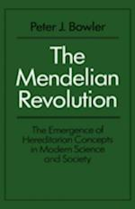 The Mendelian Revolution: The Emergence of Hereditarian Concepts in Modern Science and Society