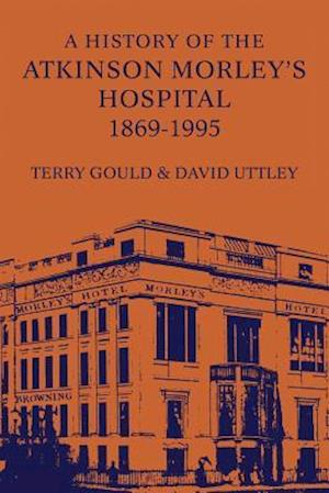 A History of the Atkinson Morley's Hospital 1869-1995