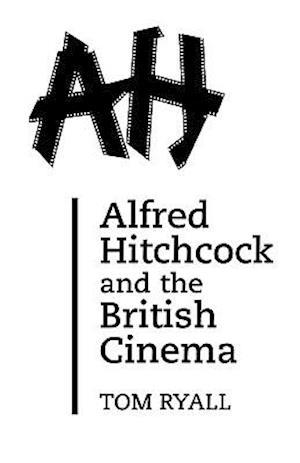 Alfred Hitchcock and the British Cinema