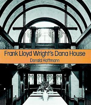 Frank Lloyd Wright's Dana House af Donald Hoffmann