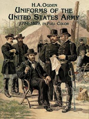 Uniforms of the United States Army, 1774-1889, in Full Color af H. A. Ogden