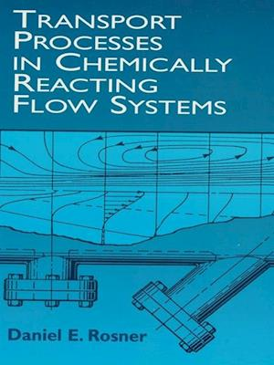 Transport Processes in Chemically Reacting Flow Systems af Daniel E. Rosner