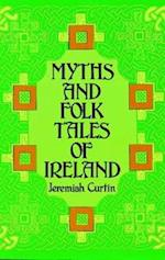 Myths and Folk Tales of Ireland af Jeremiah Curtin