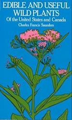 Edible and Useful Wild Plants of the United States and Canada af Charles Francis Saunders