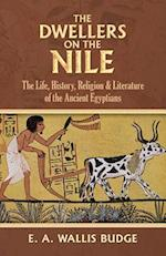 The Dwellers on the Nile (Life History Religion and Literature of the Ancient Egypti)