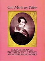 Complete Sonatas, Invitation to the Dance and Other Piano Works af Carl Maria Von Weber, Carl Maria Von Weber, Classical Piano Sheet Music