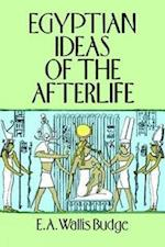 Egyptian Ideas of the Afterlife af E. A. Wallis Budge