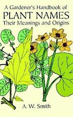 A Gardener's Handbook of Plant Names af Archibald William Smith, A. W. Smith