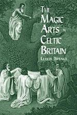 The Magic Arts in Celtic Britain af Lewis Spence