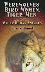 Werewolves, Bird-Women, Tiger-Men and Other Human Animals af Frank Hamel