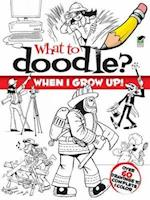 What to Doodle? When I Grow Up! (What to Doodle?)