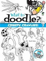 What to Doodle? Creepy Crawlies! (What to Doodle?)