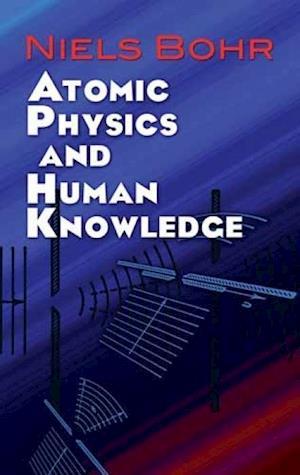 Bog paperback Atomic Physics and Human Knowledge af Niels Bohr