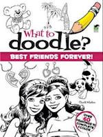What to Doodle? Best Friends Forever! (What to Doodle?)