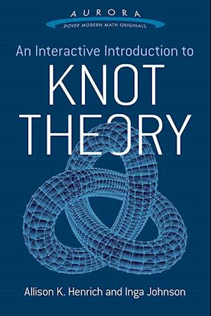 Bog, paperback An Interactive Introduction to Knot Theory af Allison K. Henrich, Inga Johnson