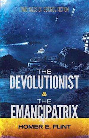 Bog, paperback The Devolutionist and the Emancipatrix af Homer Eon Flint