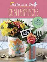 Make in a Day: Centerpieces