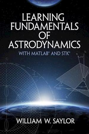 Learning Fundamentals of Astrodynamics with Matlab(r) and Stk