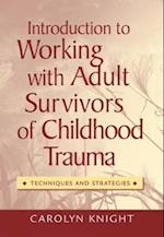 Introduction to Working with Adult Survivors of Childhood Trauma (Techniques and Strategies)
