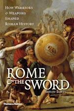 Rome and the Sword: How Warriors and Weapons Shaped AncientRome af Simon James