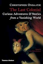 Last Colonial: Curious Adventures and Stories af Ana Maria Pacheco, Christopher Ondaatje, Michael Holroyd