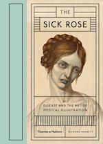 Sick Rose: Disease in the Golden Age of Medical Illustration af Richard Barnett