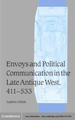 Envoys and Political Communication in the Late Antique West, 411-533 (Cambridge Studies in Medieval Life And Thought: Fourth Series)