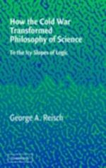 How the Cold War Transformed Philosophy of Science af George A Reisch