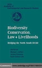 Biodiversity Conservation, Law and Livelihoods: Bridging the North-South Divide (Iucn Academy of Environmental Law Research Studies)