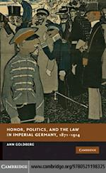 Honor, Politics, and the Law in Imperial Germany, 1871-1914 (New Studies in European History)