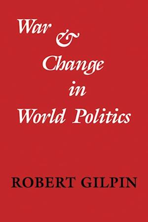 War and Change in World Politics af Robert Gilpin