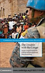 Trouble with the Congo (CAMBRIDGE STUDIES IN INTERNATIONAL RELATIONS)