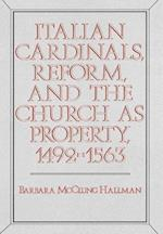 Italian Cardinals, Reform and the Church as Property, 1492-1563 (Publications of the UCLA Center for Medieval & Renaissance Studies, nr. 22)
