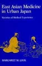East Asian Medicine in Urban Japan af Margaret M. Lock, M. M. Lock