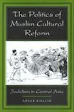 The Politics of Muslim Cultural Reform af Adeeb Khalid