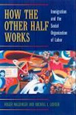 How the Other Half Works af Roger Waldinger, Michael I. Lichter