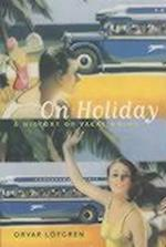 On Holiday (California Studies in Critical Human Geography, nr. 6)