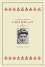 The Tragic Tale of Claire Ferchaud and the Great War af Raymond Jonas