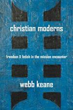 Christian Moderns (The Anthropology of Christianity, nr. 1)