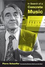 In Search of a Concrete Music (California Studies in 20th-Century Music, nr. 15)