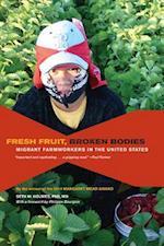 Fresh Fruit, Broken Bodies (California Series in Public Anthropology, nr. 27)