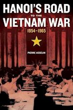 Hanoi's Road to the Vietnam War, 1954-1965 af Pierre Asselin