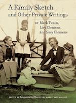 A Family Sketch and Other Private Writings (Jumping Frogs: Undiscovered, Rediscovered, And Celebrated Writings of Mark Twain)