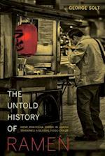 The Untold History of Ramen (California Studies in Food and Culture, nr. 49)