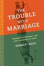 The Trouble with Marriage af Srimati Basu