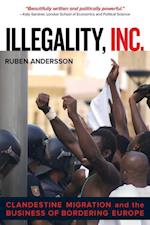 Illegality, Inc. (California Series in Public Anthropology, nr. 28)