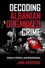 Decoding Albanian Organized Crime af Jana Arsovska