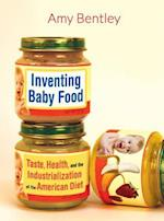 Inventing Baby Food (California Studies in Food and Culture)