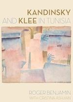 Kandinsky and Klee in Tunisia af Roger Benjamin